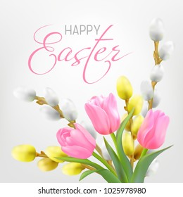 Bouquet of pink tulips with leaves and Willow branches on a light background. Vector illustration with Photo realistic delicate spring flowers with beautiful decorative lettering Happy Easter