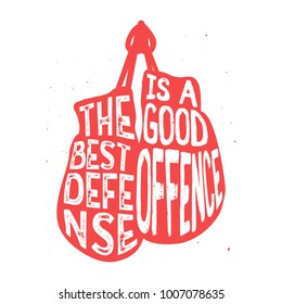 "Boxing typography, ""The best defense is a good offence"" text inside the boxing gloves, vintage illustration with grunge effect. Perfect for advertising, posters, cards, sport signs and other."