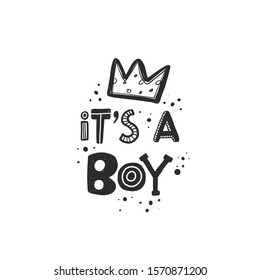 It's a boy stylized black ink lettering. Baby grunge style typography with crown and ink drops. Kids print for girl. Hand drawn phrase poster, decoration, banner design element
