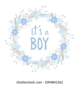 It's a Boy Vector Card. Cute Hand Drawn Baby Shower Vector Illustration. Hand Written Blue it's a Boy in Floral Wreath on a White Background. Blue Flowers and Gray Twigs. Cute Infantile Style Design.