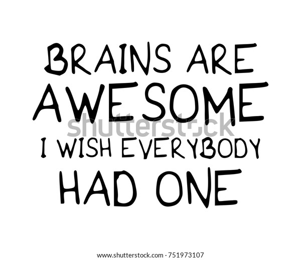 4d8add4e1 Brains are awesome I wish everybody had one / Funny quote typography /  Vector illustration design