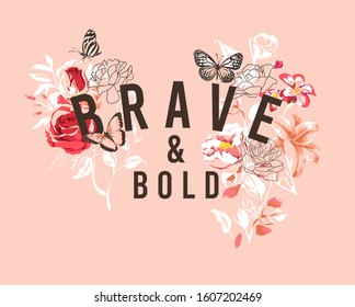 brave and bold slogan with wild flowers and butterflies illustration