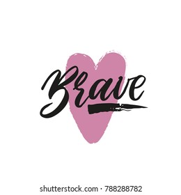 Brave. Hand drawn inspiration vector illustration with heart. Isolated on white background.