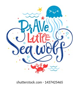 Brave little Sea wolf quote. Simple white color baby shower hand drawn lettering vector logo phrase. Grotesque, script style. Doodle crab, starfish, sea waves, bubbles, jellyfish design.