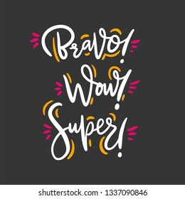 Bravo, Wow, Super phrase. Hand drawn vector lettering quote. Isolated on black background. Design for holiday greeting cards, logo, sticker, banner, poster print