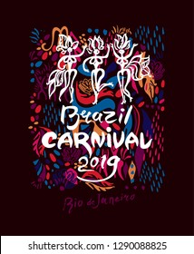 Brazil Carnival 2019. Beautiful art poster bright painting and  handwritten logo with figures of samba dancers. Vector graphic pattern imitation of painting brush. \n