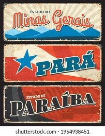 Brazil grunge signs of Paraiba, Para and Minas Gerais states, vector rusty tin metal plates. Brazilian districts or Brasil estados metal rusty plates with city taglines, flags and landmarks