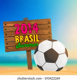 Brazil Summer 2014 Vector, Soccer Ball for Football Design. Beach Sand, Blurred Background with Ocean, Sky and Sunshine. Wood Signpost with 2014 Brasil Summer Lettering.