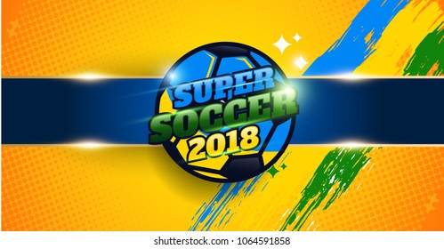 Brazil Team Banner for Football tournament 2018. Super soccer Banner template 2018. Vector eps.10