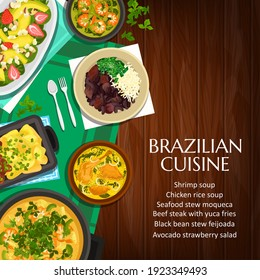 Brazilian cuisine vector black bean stew feijoada, beef stew picadinho de carne, shrimp soup and seafood stew moqueca. Chicken rice soup, avocado strawberry salad and beef steak with yuca fries poster