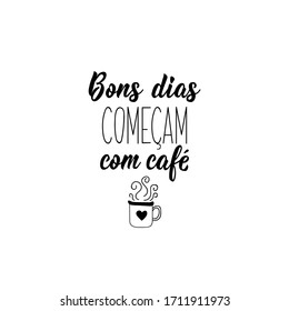 Brazilian Lettering. Translation from Portuguese - Good days start with coffee. Modern vector calligraphy. Ink illustration