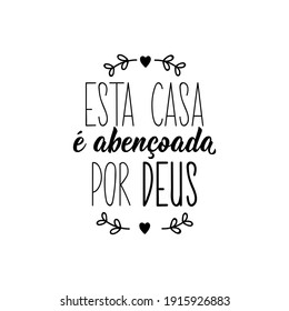 Brazilian Lettering. Translation from Portuguese - This house is blessed by God. Modern vector brush calligraphy. Ink illustration. Perfect design for greeting cards, posters, t-shirts, banners