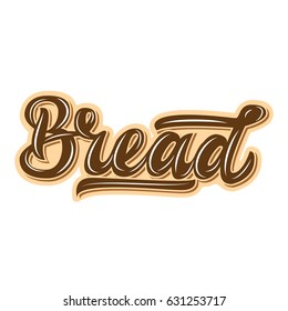 Bread. Premium handmade vector lettering and calligraphy phrase for invitation, greeting card, t-shirt, prints, social media, blogs and posters .Vector illustration.