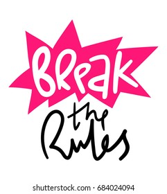 Break the rules lettering on white background. Strong confident person motivation. Inspiring lifestyle advice. Rock'n'roll lifestyle quote. Freedom to be yourself and to make your own choice concept.
