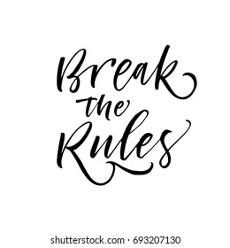 Break the rules phrase. Ink illustration. Modern brush calligraphy. Isolated on white background.