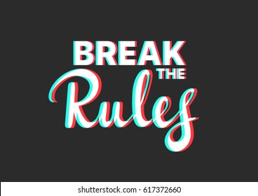 Break The Rules. Typography, calligraphy for poster, banner. motivational.