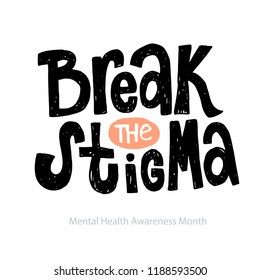 Break the stigma - unique vector hand drawn inspirational, positive quote for persons suffering from personality disorder and Mental Health Awareness Month. Phrase for posters, t-shirts and wall art.