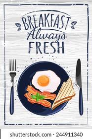 Breakfast Poster. Fried egg and bacon on blue plate. Vector illustration. Breakfast always fresh