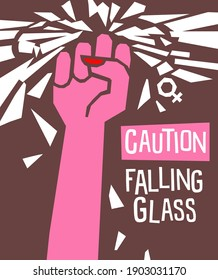 Breaking the glass ceiling feminist poster or banner design. Female fist with falling shards. Caution falling glass. vector illustration.