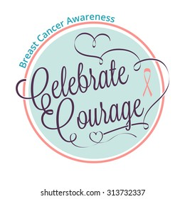 Breast cancer awareness. Celebrate courage lettering for your design