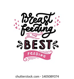 Breastfeeding is the best feeding - Motivational quote. Vector hand drawn  illustration with floral elements. Phrase for World breastfeeding day, lettering. Template for poster, card. Saying Into the