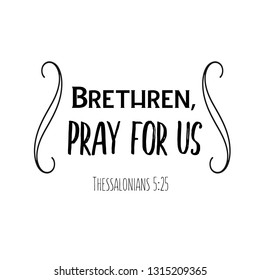 Brethren, pray for us. Christian saying. Bible verse vector quote