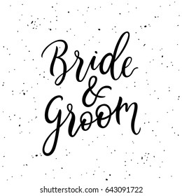 Bride and Groom lettering. Black and white modern calligraphy phrase. Hand drawn text.  Bridal wedding card / invitation. Modern calligraphy sign. Vector illustration.