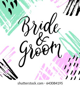 Bride & Groom lettering / text. Bridal pastel tone background. Wedding card / invitation / save the date. Modern calligraphy sign. Vector illustration.