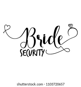 Bride Security -Hand lettering typography text in vector eps. Hand letter script wedding sign catch word art design with diamond ring. Good for scrap booking, posters, textiles, gifts, wedding sets.