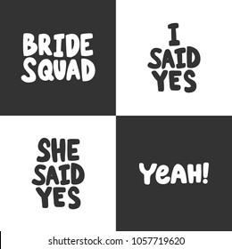 Bride squad, i she said yes, yeah.Vector hand drawn calligraphic brush stroke illustration design. Comics pop art poster, t shirt print, social media blog content, birthday card invitation, vlog cover