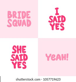Bride squad, i she said yes, yeah.Vector hand drawn calligraphic brush stroke illustration design. Comics pop art poster, t shirt print, social media blog content, birthday card invitation, vlog cover
