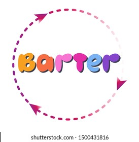 Bright advertising vector banner with word barter. Barter commerce trade transaction economic concept exchange swap goods drawing illustration.   Arrow goes in circle and indicates continuous process.