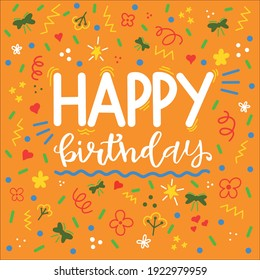 bright colorful card happy birthday. beautiful greeting card scratched calligraphy white text words orange background with different patterns.
