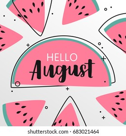Bright colorful poster with brush lettering with inscription Hello august and sliced watermelons. Vivid illustration in retro color style. Vintage colors and shapes.