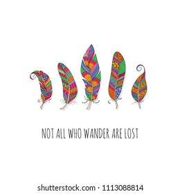 Bright coloured doodle feathers with the words not all who wander are lost on a white background, vector illustration