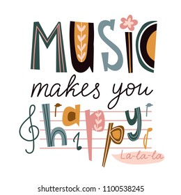 Bright music poster design or print for t-shirt. Cute letters isolated on the white background - Music makes you happy'.  Vector illustration for music festival.