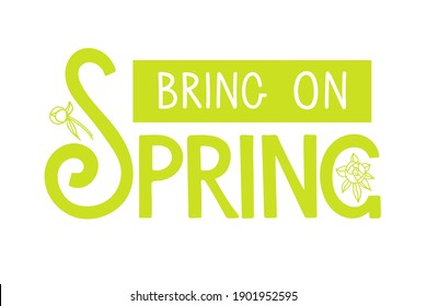 Bring on Spring handwritten lettering with flowers on white. Season illustration, motivational typography. Vector Spring Design for poster, banner, card, badge, t-shirt, print, icon, logo, badge.