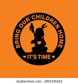 Bring Our Children Home. It's Time. Every Child Matters Logo Design. Vector Illustration. Canadian Indigenous Tragedy Illustration.