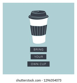 Bring your own cup. Eco living, plastic free, Vector hand drawn illustration