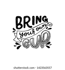 Bring Your Own Cup lettering phrase decorated with water splashes. Black and white hand drawn poster with eco friendly slogan. Perfect for ecology store, vegan cafe, zero waste banner, print. Vector