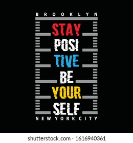 Brooklyn, New York City, Stay positive be yourself, typography graphic design, for t-shirt prints, vector illustration