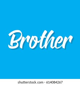 brother, text design. Vector calligraphy. Typography poster. Usable as background.