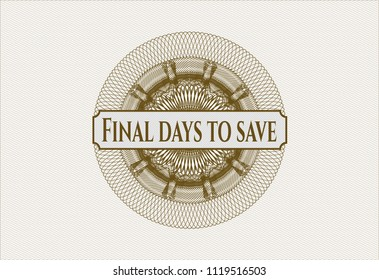 Brown money style rosette with text Final days to save inside