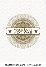 Brown money style rosette with text Make Love not War inside