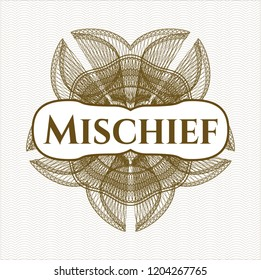 Brown rosette or money style emblem with text Mischief inside