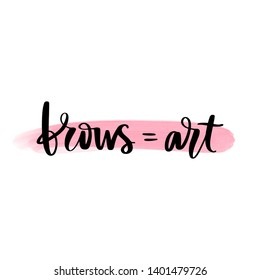 Brows Art - Vector Handwritten quote. Calligraphy phrase for beauty salon, brow bars, Brow Makers, decorative cards, T-shirt print, beauty blogs.