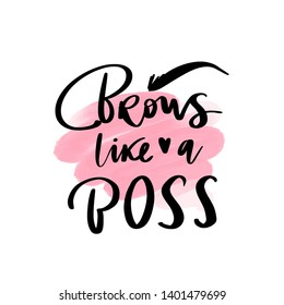 Brows like a boss - Vector Handwritten quote. Calligraphy phrase for beauty salon, brow bars, Brow Makers, decorative cards, T-shirt print, beauty blogs.