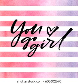 Brush lettering You go girl on pink watercolor stripes