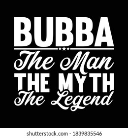 Bubba The Man The Myth The Legend. Typography Lettering Design, Vector Illustration