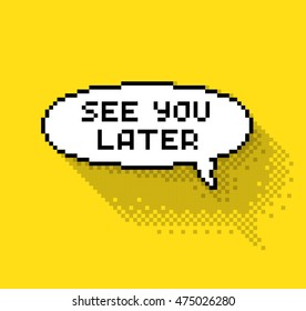 """Bubble greeting with """"See you later"""" phase, flat pixel illustration. - Stock vector"""